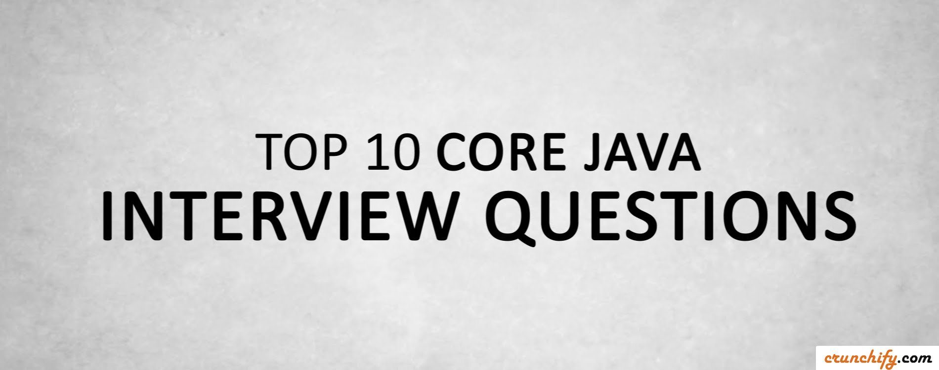 Top 10 Java Interview Questions by Crunchify