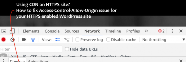 How to fix Access-Control-Allow-Origin (CORS origin) Issue for your HTTPS enabled WordPress Site and MaxCDN