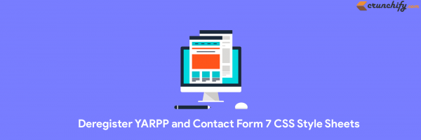 How to Deregister YARPP and Contact Form 7 CSS Style Sheet? WordPress Optimization Steps