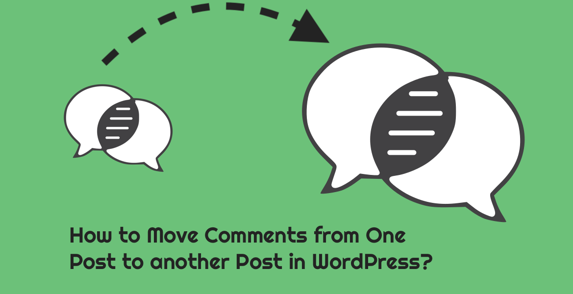 How to Move Comments from One Blog Post to another Blog Post in WordPress?