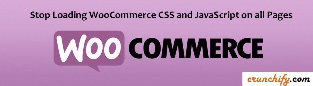 Stop Loading WooCommerce CSS and JavaScript on all Pages