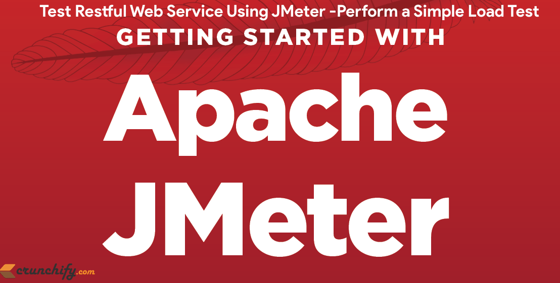 How to Call Your Restful Web Service Using JMeter? Perform a Simple Load Testing and Automation