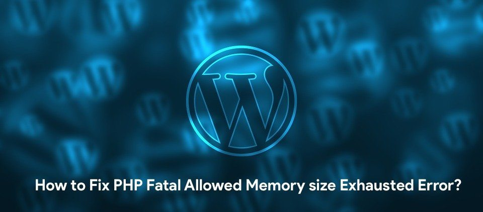 How to fix Fatal Error: Allowed Memory size Exhausted WordPress error? Increase PHP memory_limit