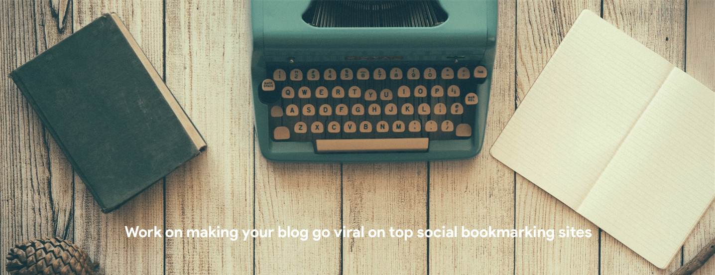 Work on making your blog go viral on top social bookmarking sites