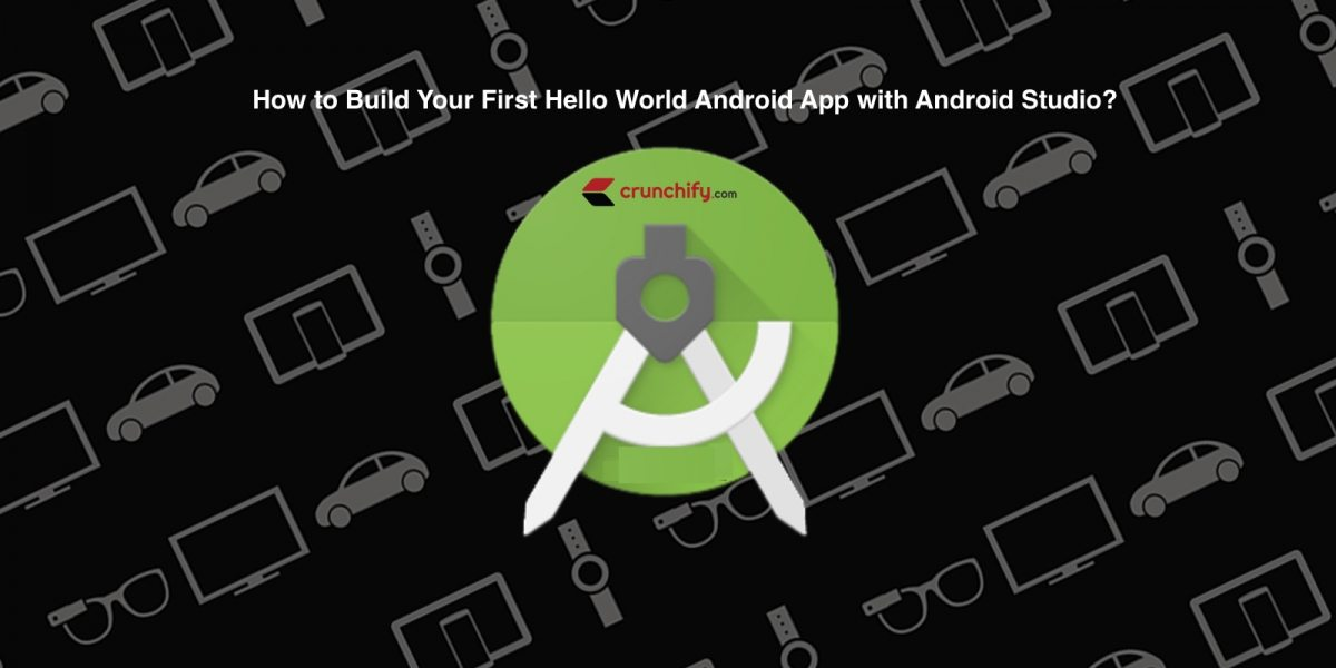 How to Build Your First Hello World Android App with Android Studio?