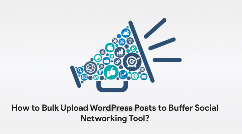 How to Bulk Upload WordPress Posts to Buffer Social Networking Tool?