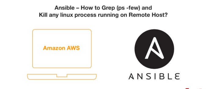 Ansible – How to Grep (ps -few) and Kill any linux process running on Remote Host