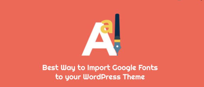 Best Way to Import Google Fonts to your WordPress Theme