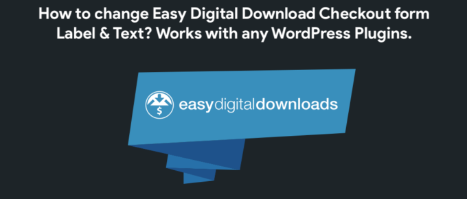 How to change Easy Digital Download Checkout form Label and Text? Works with any WordPress Plugin
