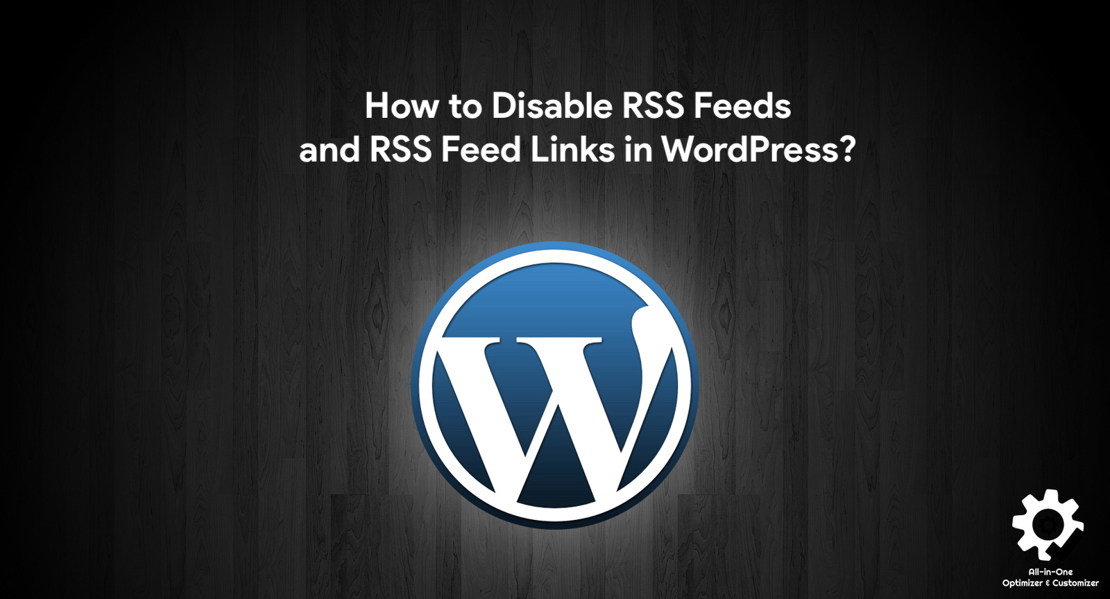 How to Disable RSS Feeds and RSS Feed Links in WordPress?