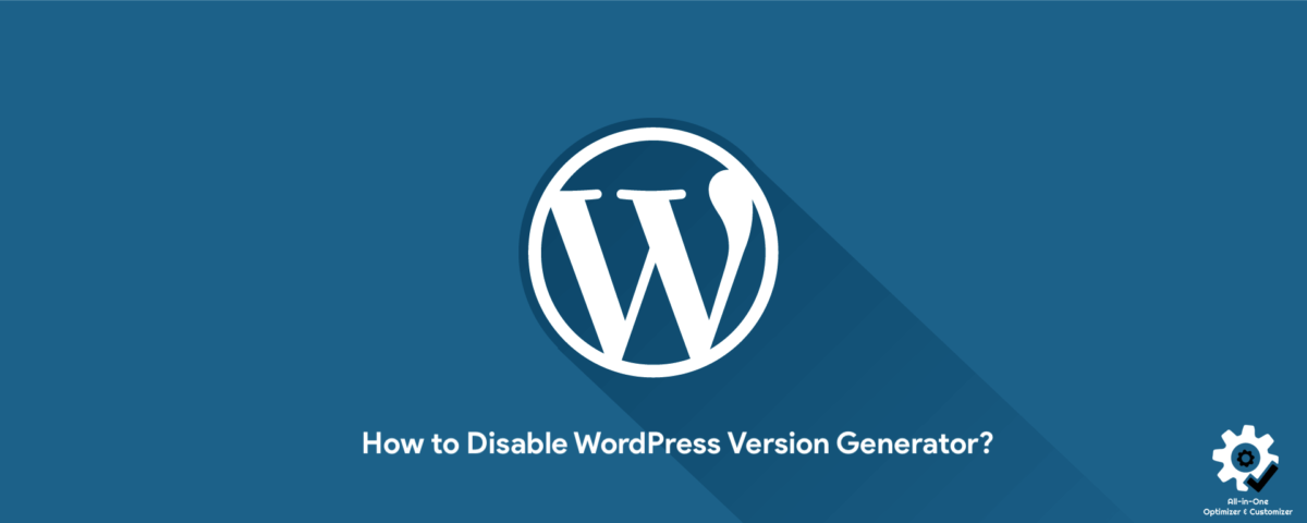 How to Disable WordPress Version Generator?