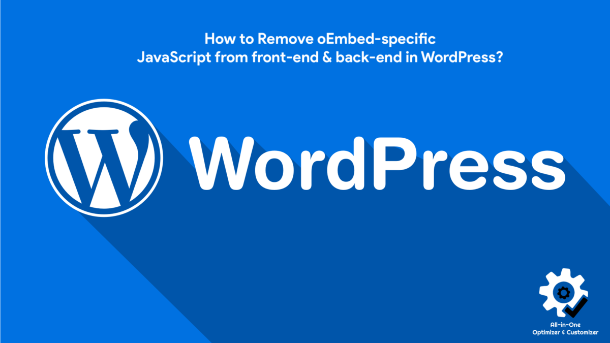 How to Remove oEmbed-specific JavaScript from front-end & back-end in WordPress?